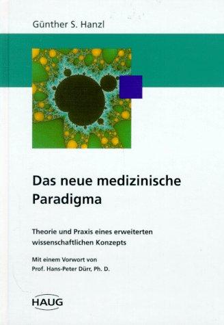 Das neue medizinische Paradigma. Theorie und Praxis eines erweiterten wissenschaftlichen Konzepts