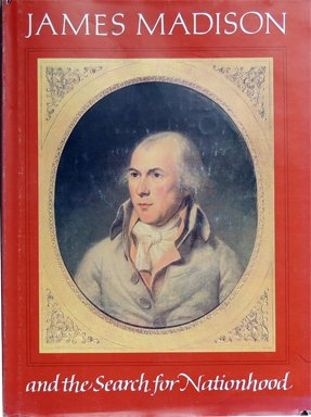 James Madison and the Search for Nationhood