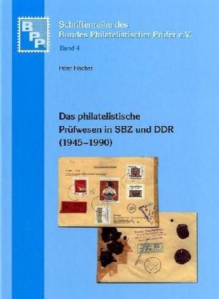 Das philatelistische Prüfwesen in SBZ und DDR (1945 - 1990): inkl. Mitgliederverzeichnis und Prüfzeiten-Nachweis