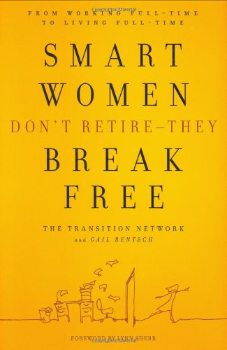 Smart Women Don't Retire -- They Break Free: From Working Full-Time to Living Full-Time (Retire With A Mission)