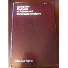 Computer methods in advanced structural analysis (The Intext series in civil engineering) by Chu-Kia Wang (1973-05-03)