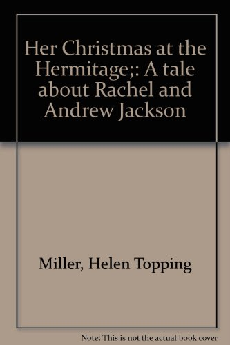 Her Christmas at the Hermitage;: A tale about Rachel and Andrew Jackson