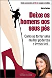 Deixe Os Homens Aos Seus Pes: Como se Tornar uma Mulher Poderosa e Irresistivel (Em Portugues do Brasil)