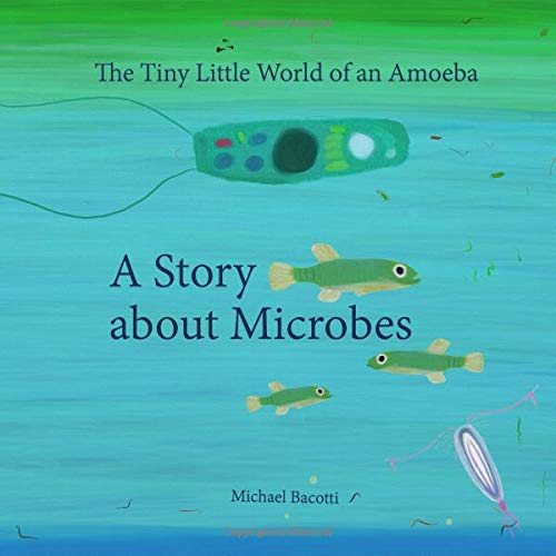 Read Online A Story about Microbes: The Tiny Little World of an Amoeba (Volume 1) PDF