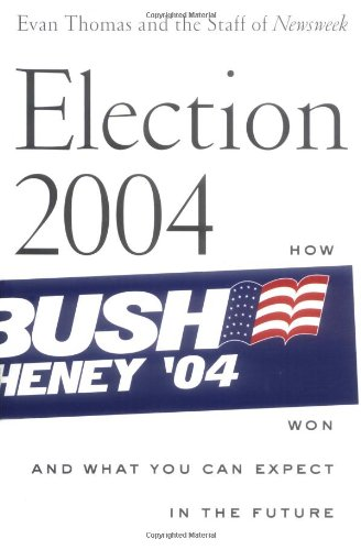 Election 2004: How Bush Won and What You Can Expect in...