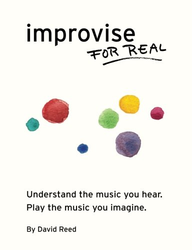 Improvise for Real: The Complete Method for All Instruments [Reed, David] (Tapa Blanda)