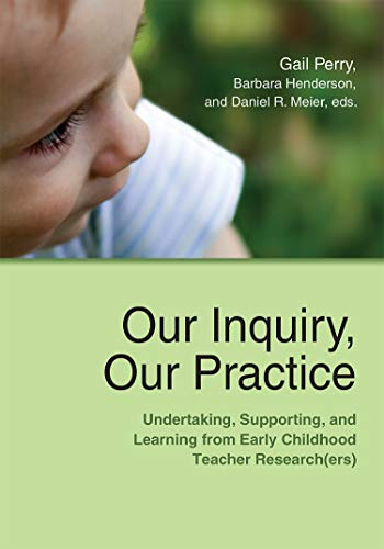 Our Inquiry, Our Practice: Undertaking, Supporting, and Learning from Early Childhood Teacher Research(ers) (Naeyc)