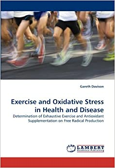 Book Exercise and Oxidative Stress in Health and Disease: Determination of Exhaustive Exercise and Antioxidant Supplementation on Free Radical Production by Gareth Davison (2010-10-07)