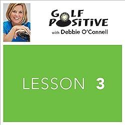 Golf Positive: Lesson 3