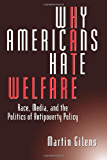 Why Americans Hate Welfare: Race, Media, and the Politics of Antipoverty Policy (Studies in Communication, Media, and Public Opinion)