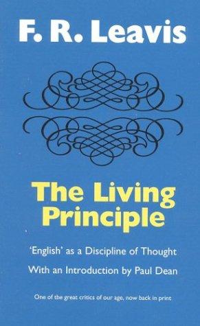 The Living Principle: English' as a Discipline of Thought (Leavis) - F. R. Leavis