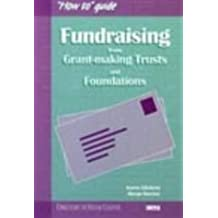 "Fundraising from Grant-making Trusts and Foundations (""How to"" guide)"