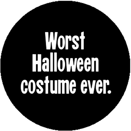 Badge Button Pin Worst Halloween Costume Ever Smart*ss *sshole Ironic Sarcastic