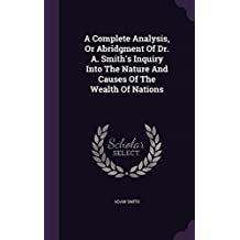 A Complete Analysis, or Abridgment of Dr. A. Smith's Inquiry Into the Nature and Causes of the Wealth of Nations