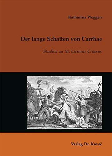 Der lange Schatten von Carrhae: Studien zu M. Licinius Crassus (Studien zur Geschichtsforschung des Altertums)