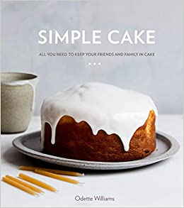 Simple Cake: All You Need To Keep Your Friends And Family In Cake por Odette Williams
