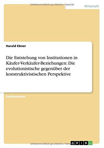 Die Entstehung von Institutionen in Käufer-Verkäufer-Beziehungen: Die evolutionistische gegenüber der konstruktivistischen Perspektive (German Edition) PDF