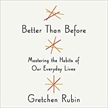 Better Than Before: Mastering the Habits of Our Everyday Lives Audiobook by Gretchen Rubin Narrated by Gretchen Rubin
