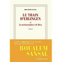 Le train d'Erlingen ou La métamorphose de Dieu: Roman (Blanche) (French Edition)