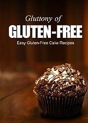 Easy Gluten-Free Cake Recipes (Gluttony of Gluten-Free) (English Edition)