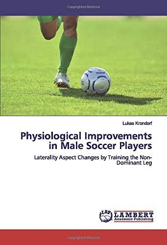 Physiological Improvements in Male Soccer Players: Laterality Aspect Changes by Training the Non-Dominant Leg