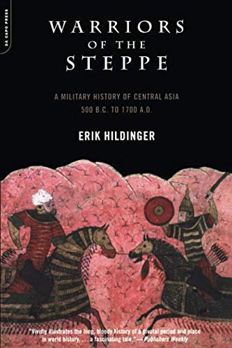 Warriors of the Steppe: A Military History of Central Asia, 500 B.C. to A.D. 1700