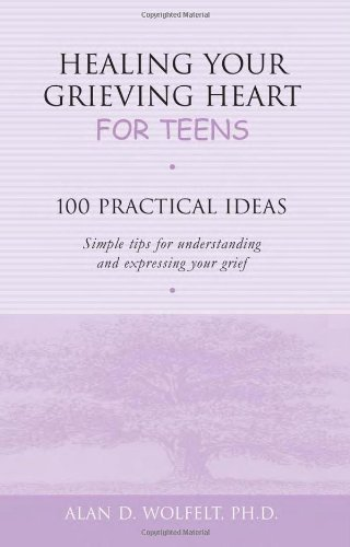 Healing Your Grieving Heart for Teens: 100 Practical Ideas (Healing Your Grieving Heart series)