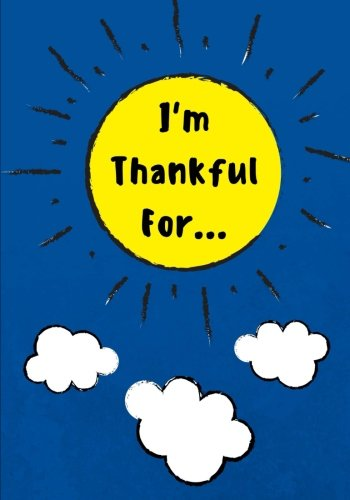 I'm Thankful For: Daily Gratitude Journal for Kids With Writing Prompts to Express Gratitude, 100 Pages, Royal Blue (Volume 9)