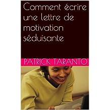 Comment écrire une lettre de motivation séduisante (French Edition)