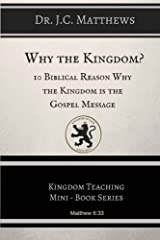 Why the Kingdom?: 10 Biblical Reasons Why The Kingdom is the Gospel Messag by Dr. J.C. Matthews (2015-08-17) Mass Market Paperback