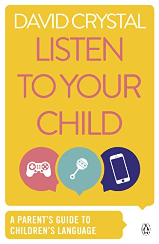 Listen to Your Child: A Parent's Guide to Children's Language (Penguin Health Books) by PENGUIN GROUP
