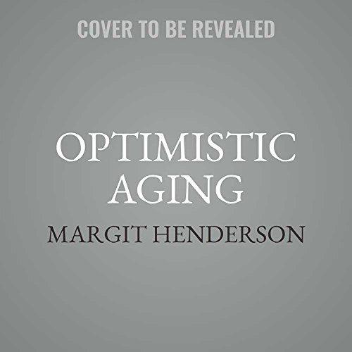 Optimistic Aging: From Midlife to the Good Life, an Action Plan