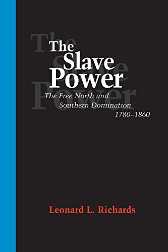 The Slave Power: The Free North and Southern Domination, 1780--1860