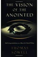 The Vision of the Anointed: Self-Congratulation as a Basis for Social Policy Paperback