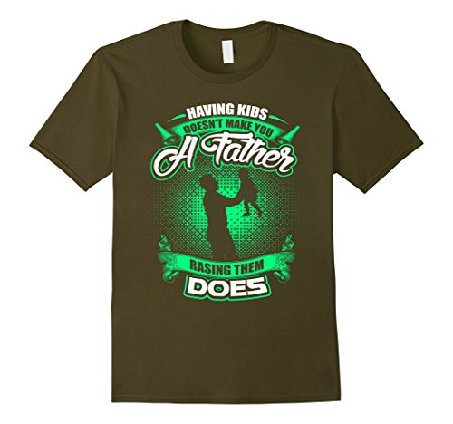 Men's Having Kids Doesn't Make You A Father Rasing Them Does T-Shirt
