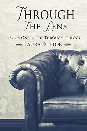 Through the Lens (Through Series Book 1) by [Sutton, Laura]