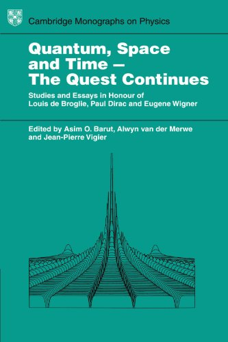 Quantum Space and Time - The Quest Continues: Studies and Essays in Honour of Louis de Broglie, Paul Dirac and Eugene Wi