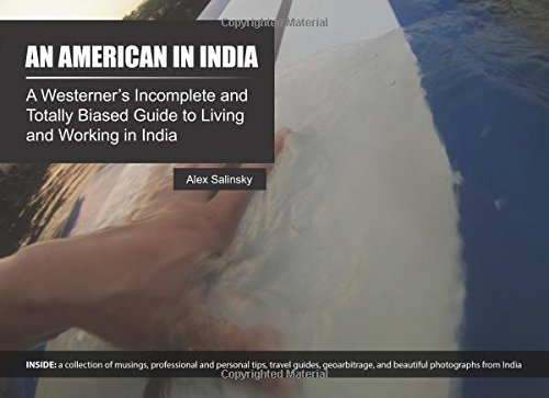 An American in India: A Westerner's Incomplete and Totally Biased Guide to Living and Working in India