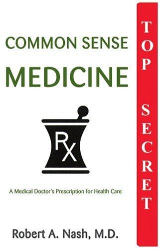 Read Online Common Sense Medicine: A Medical Doctor's Prescription for Health Care pdf