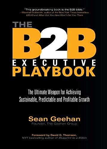 B2B Executive Playbook: The Ultimate Weapon for Achieving Sustainable, Predictable & Profitable Growth