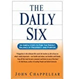 img - for [(The Daily Six: Simple Steps to Find the Perfect Balance of Prosperity and Purpose )] [Author: John Chappelear] [Apr-2006] book / textbook / text book