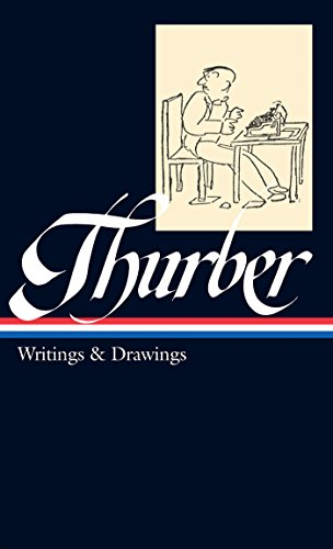 James Thurber: Writings & Drawings (including The Secret Life of Walter Mitty)  (LOA #90) (Library of America) -