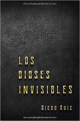 Los dioses invisibles: Amazon.es: Sr. Diego Ruiz Ruiz, Sra. Laura Darriba Rodríguez: Libros
