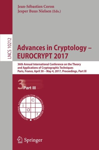 Advances in Cryptology - EUROCRYPT 2017: 36th Annual International Conference on the Theory and Applications of Cryptographic Techniques, Paris, ... Part III (Lecture Notes in Computer Science)