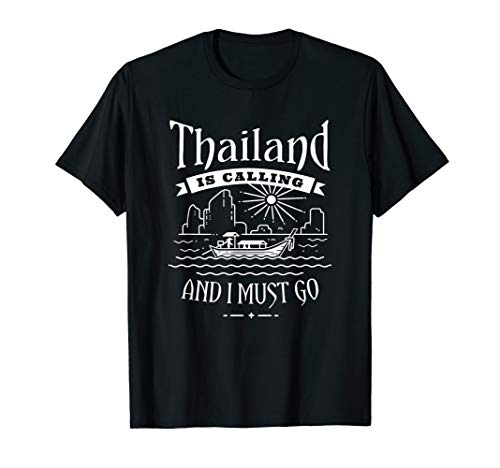 Thailand Is Calling And I Must Go - Thailand Gift T Shirt
