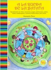 A la rueda de la batata : recopilacion de rimas canciones juegos adivinanzas coplas nanas trabalenguas y refranes tradicionales para ninos.