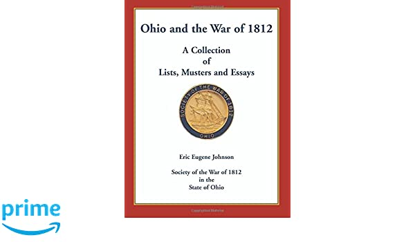 Ohio And The War Of  A Collection Of Lists Musters And Essays  Ohio And The War Of  A Collection Of Lists Musters And Essays Eric  Eugene Johnson  Amazoncom Books