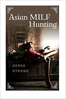 Asian MILF Hunting: Seducing Older Married Asian Women (The Definitive Guide to Asian Girls) (Volume 3)