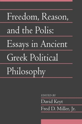 Freedom, Reason, and the Polis: Volume 24, Part 2: Essays in Ancient Greek Political Philosophy (Social Philosophy and Policy)
