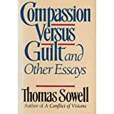Compassion vs. Guilt : And Other Essays, Sowell, Thomas, 0688086705